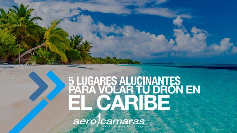 5 lugares alucinantes para volar tu dron en el Caribe